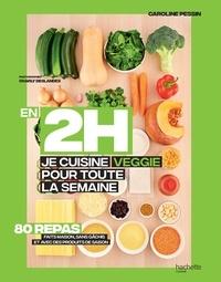 Caroline Pessin - En 2H je cuisine Veggie pour toute la semaine - 80 repas fait maison, sans gâchis et avec des produits de saison.
