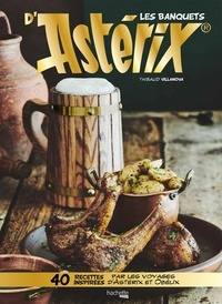 Thibaud Villanova - Les banquets d'Astérix - 40 recettes inspirées par les voyages d'Astérix et Obélix.