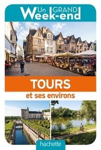 Collectif - Guide un grand week-end Tours et ses environs.