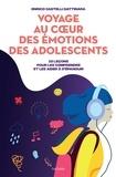 Enrico Castelli Gattinara - Voyage au coeur des émotions des adolescents - 10 leçons pour les comprendre et les aider à s'épanouir.