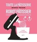 Audrey Le Goff et Aurélie Desgages - Toute la pâtisserie avec mon robot pâtissier - 140 recettes inratables.