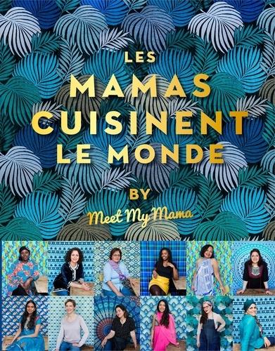 Les mamas cuisinent le monde by Meet My Mama / Anaïs Delon, Emanuela Cino | Delon, Anaïs