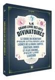 Liz Dean - Le grand livre des arts divinatoires - Le guide du débutant pour utiliser les lignes de la main, cartes, cristaux, runes et plus encore... pour lire l'avenir.