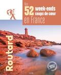 Le Routard - Nos 52 week-ends coups de coeur en France - L'indispensable pour choisir sa prochaine destination....
