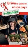 Le Routard - Brive-la-Gaillarde et son pays.