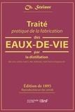 Ch Steiner - Traité pratique de la fabrication des eaux-de-vie par la distillation des vins, cidres, marcs, lies, mélasses, miel, fruits à noyaux etc..