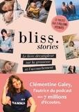 Clémentine Galey - Bliss Stories - Le livre décomplexé sur la grossesse et l'accouchement.