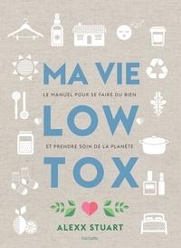 Alexx Stuart - Ma vie low tox - Le manuel pour se faire du bien et prendre soin de la planète.