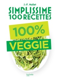 Jean-François Mallet - Simplissime 100 recettes : 100% Veggie.