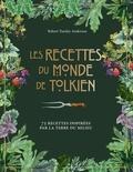 Robert Tuesley Anderson - Les recettes du monde de Tolkien - 75 recettes inspirées par la Terre du Milieu.