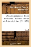 Pierre-Augustin Caron de Beaumarchais - Oeuvres précédées d'une notice sur l'auteur, et suivies de lettres inédites. Tome 3.