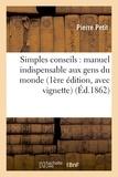 Pierre Petit - Simples conseils : manuel indispensable aux gens du monde 1ère édition, avec vignette.