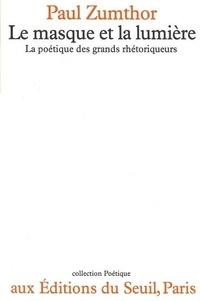 Paul Zumthor - Le Masque et la lumière - La poétique des grands rhétoriqueurs.