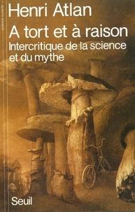 Henri Atlan - À tort et à raison - Intercritique de la science et du mythe.