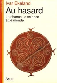 Ivar Ekeland - Au hasard - La chance, la science et le monde.
