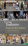 Tzvetan Todorov - Nous et les autres - La réflexion française sur la diversité humaine.
