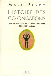 Marc Ferro - Histoire des colonisations - Des conquêtes aux indépendances, XIIIe-XXe siècle.