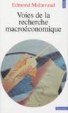 Edmond Malinvaud - Voies de la recherche macroéconomique.
