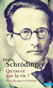 Erwin Schrödinger - Qu'est ce que la vie? - De la physique à la biologie.