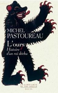 Michel Pastoureau - L'ours - Histoire d'un roi déchu.