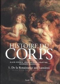 Alain Corbin et Jean-Jacques Courtine - Histoire du corps - Volume 1, De la Renaissance aux Lumières.