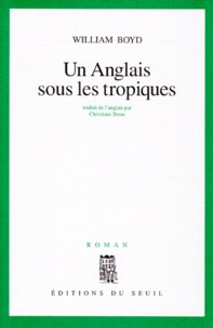 William Boyd - Un Anglais sous les tropiques.