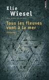 Elie Wiesel - Tous les fleuves vont à la mer. - Mémoires (1).
