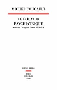Michel Foucault - Le pouvoir psychiatrique - Cours au collège de France (1973-1974).