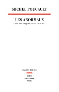 Michel Foucault - Les anormaux - Cours au Collège de France (1974-1975).