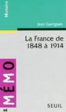 Jean Garrigues - La France de 1848 à 1914.