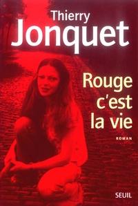 Thierry Jonquet - Rouge c'est la vie.