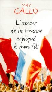 Max Gallo - L'amour de la France expliqué à mon fils.