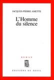 Jacques-Pierre Amette - L'homme du silence.