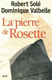 Dominique Valbelle et Robert Solé - La pierre de Rosette.