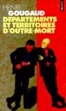 Henri Gougaud - Départements et territoires d'outre-mort.