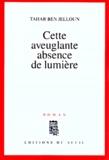 Cette aveuglante absence de lumière / Tahar Ben Jelloun   Ben Jelloun, Tahar (1944-....). Auteur