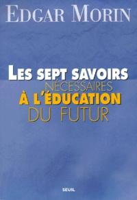 Edgar Morin - Les sept savoirs nécessaires à l'éducation du futur.