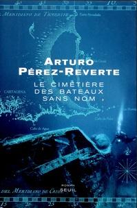 Arturo Pérez-Reverte - Le cimetière des bateaux sans nom.