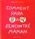 Comment papa a rencontré maman | Tullet, Hervé (1958-....). Auteur