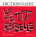 Le Petit rebelle : dictionnaire / Claudine Desmarteau | Desmarteau, Claudine (1963-....). Auteur