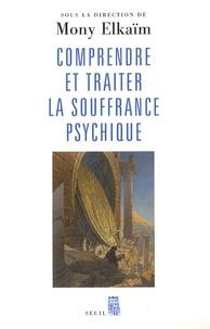 Mony Elkaïm - Comprendre et traiter la souffrance psychique - Quel traitement pour quel trouble ?.
