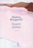 Quatre soldats / Hubert Mingarelli | Mingarelli, Hubert (1956-....)
