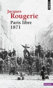 Jacques Rougerie - Paris libre 1871.