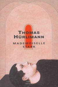 Thomas Hurlimann - Mademoiselle Stark.