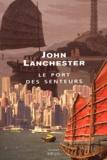 John Lanchester - Le port des senteurs.