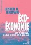 Lester Brown - Eco-économie - Une autre croissance est possible, écologique et durable.