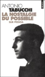 Antonio Tabucchi - La nostalgie du possible - Sur Pessoa.