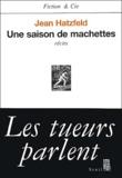 Une saison de machettes : récits / Jean Hatzfeld | Hatzfeld, Jean (1949-....)