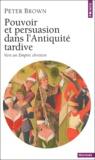 Peter Brown - Pouvoir et persuasion dans l'Antiquite tardive - Vers un Empire chretien.