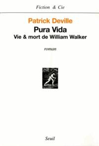 Patrick Deville - Pura Vida - Vie et mort de William Walker.